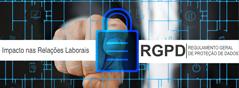 Impacto do Regulamento Geral de Proteção de Dados nas relações laborais